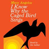 I Know Why the Caged Bird Sings Audiobook, by Maya Angelou