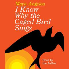I Know Why the Caged Bird Sings Audiobook, by