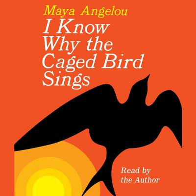 I Know Why the Caged Bird Sings (Abridged) Audiobook, by Maya Angelou