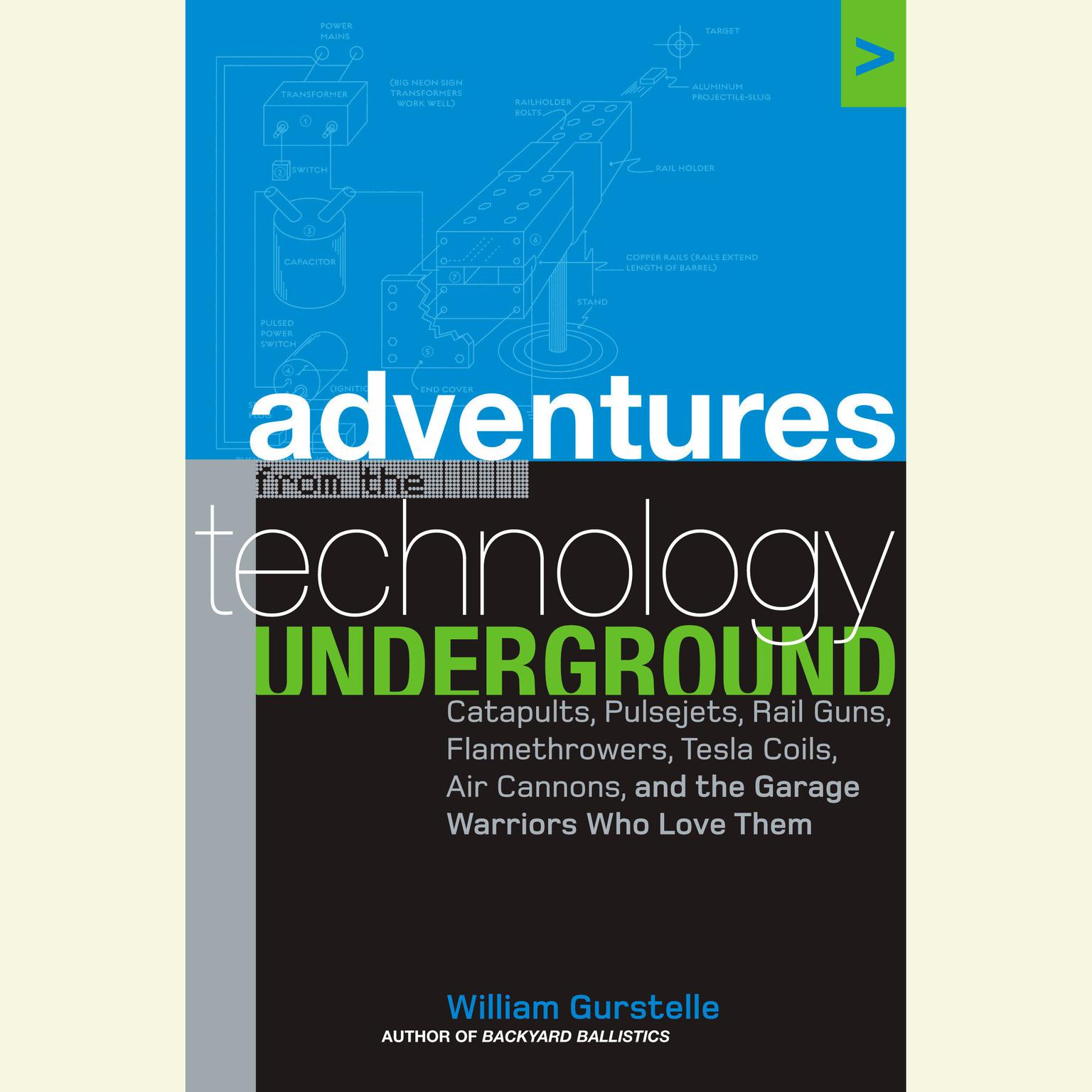 Printable Adventures from the Technology Underground: Catapults, Pulsejets, Rail Guns, Flamethrowers, Tesla Coils, Air Cannons, and the Garage Warriors Who Love Them Audiobook Cover Art