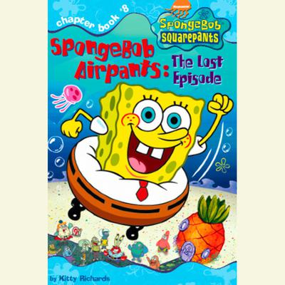 SpongeBob Squarepants #8: SpongeBob AirPants: The Lost Episode Audiobook, by Kitty Richards