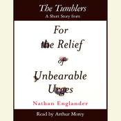 The Tumblers: A Short Story from For the Relief of Unbearable Urges Audiobook, by Nathan Englander