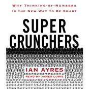 Super Crunchers: Why Thinking-by-Numbers Is the New Way to Be Smart, by Ian Ayres