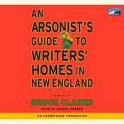 An Arsonists Guide to Writers Homes in New England: A Novel, by Brock Clarke