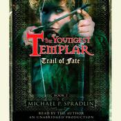 Trail of Fate: The Youngest Templar Trilogy, Book 2 Audiobook, by Michael P. Spradlin