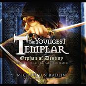 Orphan of Destiny: The Youngest Templar Trilogy, Book 3 Audiobook, by Michael P. Spradlin