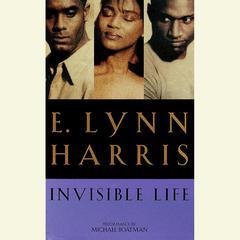 Invisible Life: A Novel Audiobook, by E. Lynn Harris