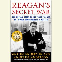 Reagans Secret War: The Untold Story of His Fight to Save the World from Nuclear Disaster Audiobook, by Martin Anderson, Annelise Anderson