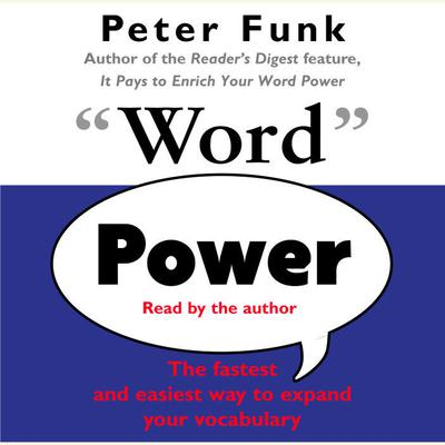Word Power: The Fastest and Easiest Way to Expand Your Vocabulary Audiobook, by Peter Funk