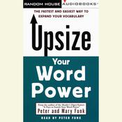 Upsize Your Word Power: The Fastest and Easiest Way to Expand Your Vocabulary, by Peter Funk