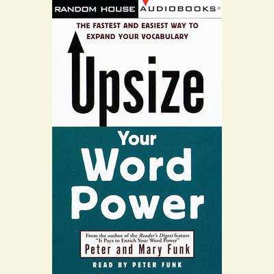 Upsize Your Word Power: The Fastest and Easiest Way to Expand Your Vocabulary Audiobook, by Peter Funk