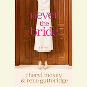 Never the Bride: A Novel Audiobook, by Rene Gutteridge, Cheryl McKay