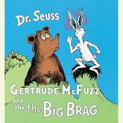 Gertrude McFuzz and The Big Brag Audiobook, by Seuss
