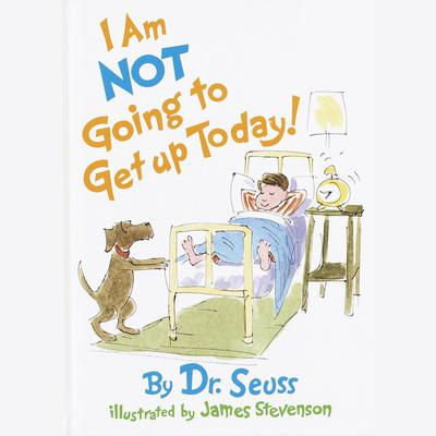 I Am Not Going To Get Up Today! Audiobook, by Seuss