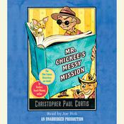 Mr. Chickees Messy Mission, by Christopher Paul Curtis
