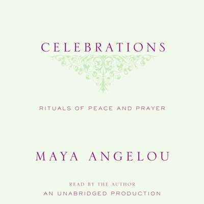 Celebrations: Rituals of Peace and Prayer Audiobook, by Maya Angelou