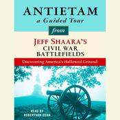 Antietam: A Guided Tour from Jeff Shaaras Civil War Battlefields: What happened, why it matters, and what to see, by Jeffrey M. Shaara, Jeff Shaara