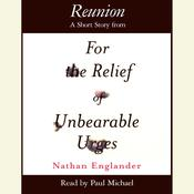 Reunion: A Short Story from For the Relief of Unbearable Urges Audiobook, by Nathan Englander