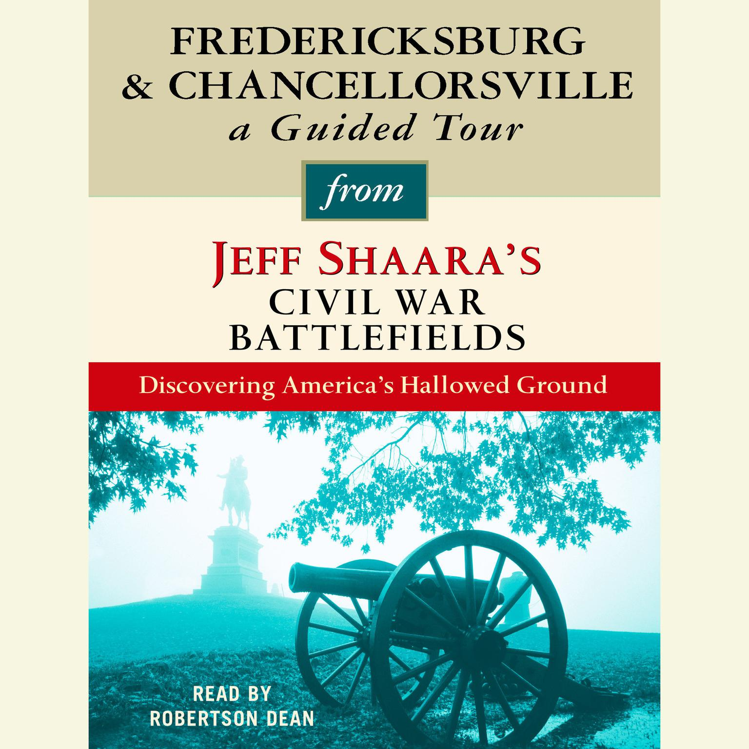Printable Fredericksburg and Chancellorsville: A Guided Tour from Jeff Shaara's Civil War Battlefields: What happened, why it matters, and what to see Audiobook Cover Art