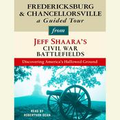 Fredericksburg and Chancellorsville: A Guided Tour from Jeff Shaaras Civil War Battlefields: What happened, why it matters, and what to see Audiobook, by Jeffrey M. Shaara