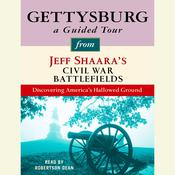 Gettysburg: A Guided Tour from Jeff Shaaras Civil War Battlefields: What happened, why it matters, and what to see, by Jeffrey M. Shaara, Jeff Shaara
