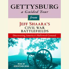 Gettysburg: A Guided Tour from Jeff Shaaras Civil War Battlefields: What happened, why it matters, and what to see Audiobook, by Jeff Shaara, Jeffrey M. Shaara