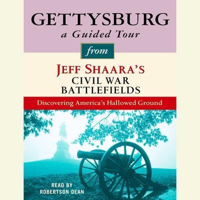 Gettysburg A Guided Tour From Jeff Shaaras Civil War Battlefields