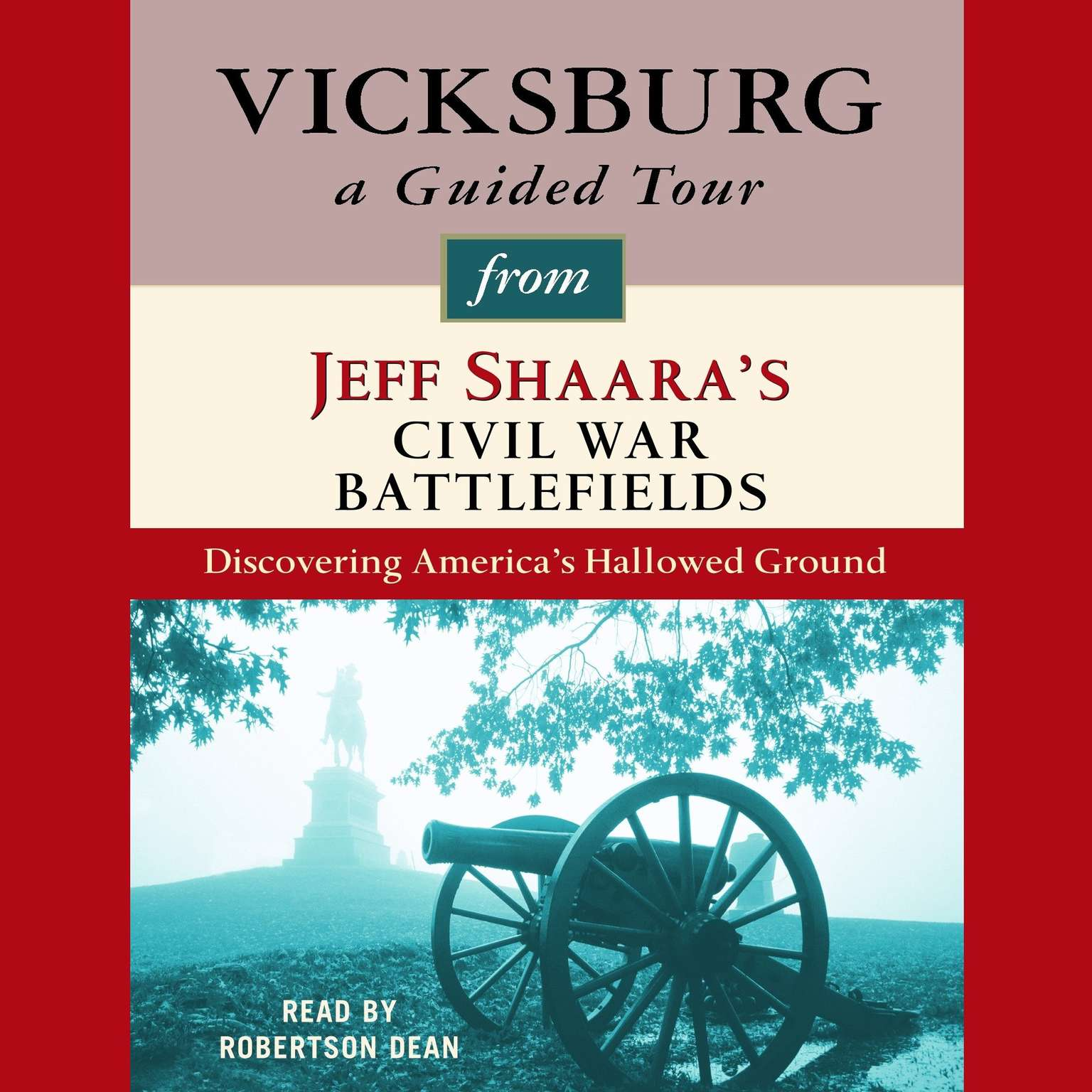 Printable Vicksburg: A Guided Tour from Jeff Shaara's Civil War Battlefields: What happened, why it matters, and what to see Audiobook Cover Art