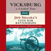 Vicksburg: A Guided Tour from Jeff Shaaras Civil War Battlefields: What happened, why it matters, and what to see Audiobook, by Jeffrey M. Shaara