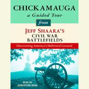 Chickamauga: A Guided Tour from Jeff Shaaras Civil War Battlefields: What happened, why it matters, and what to see, by Jeffrey M. Shaara, Jeff Shaara