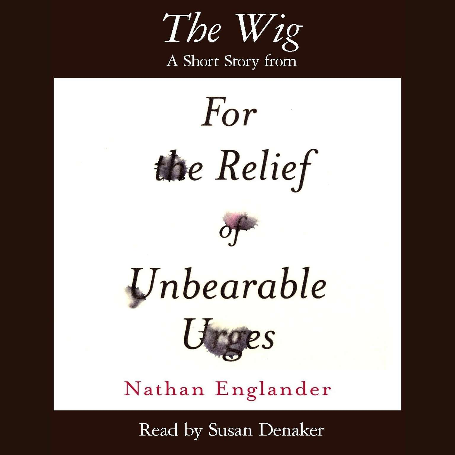 Printable The Wig: A Short Story from For Relief of Unbearable Urges  Audiobook Cover Art