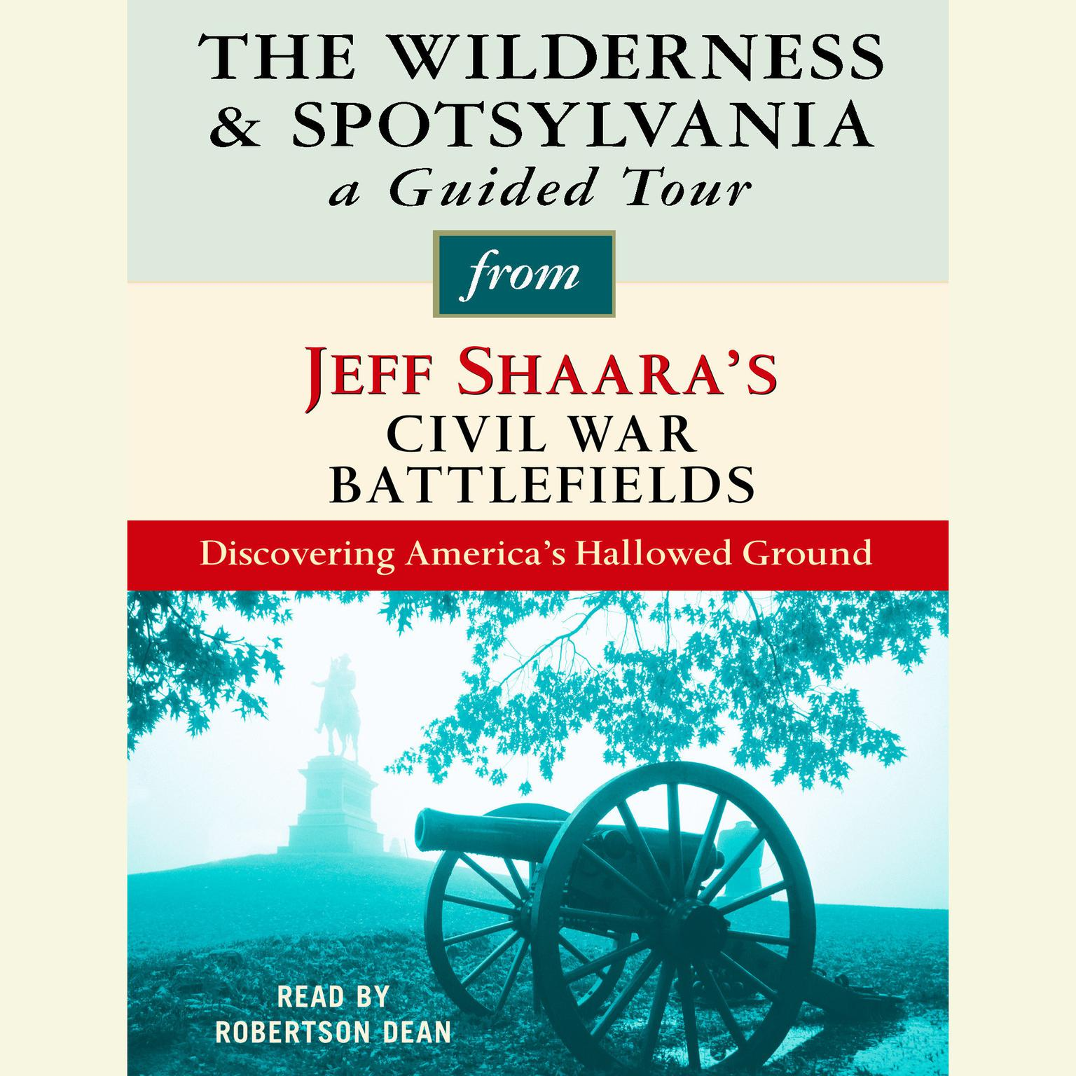 Printable The Wilderness and Spotsylvania: A Guided Tour from Jeff Shaara's Civil War Battlefields: What happened, why it matters, and what to see Audiobook Cover Art