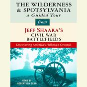 The Wilderness and Spotsylvania: A Guided Tour from Jeff Shaaras Civil War Battlefields: What happened, why it matters, and what to see Audiobook, by Jeffrey M. Shaara