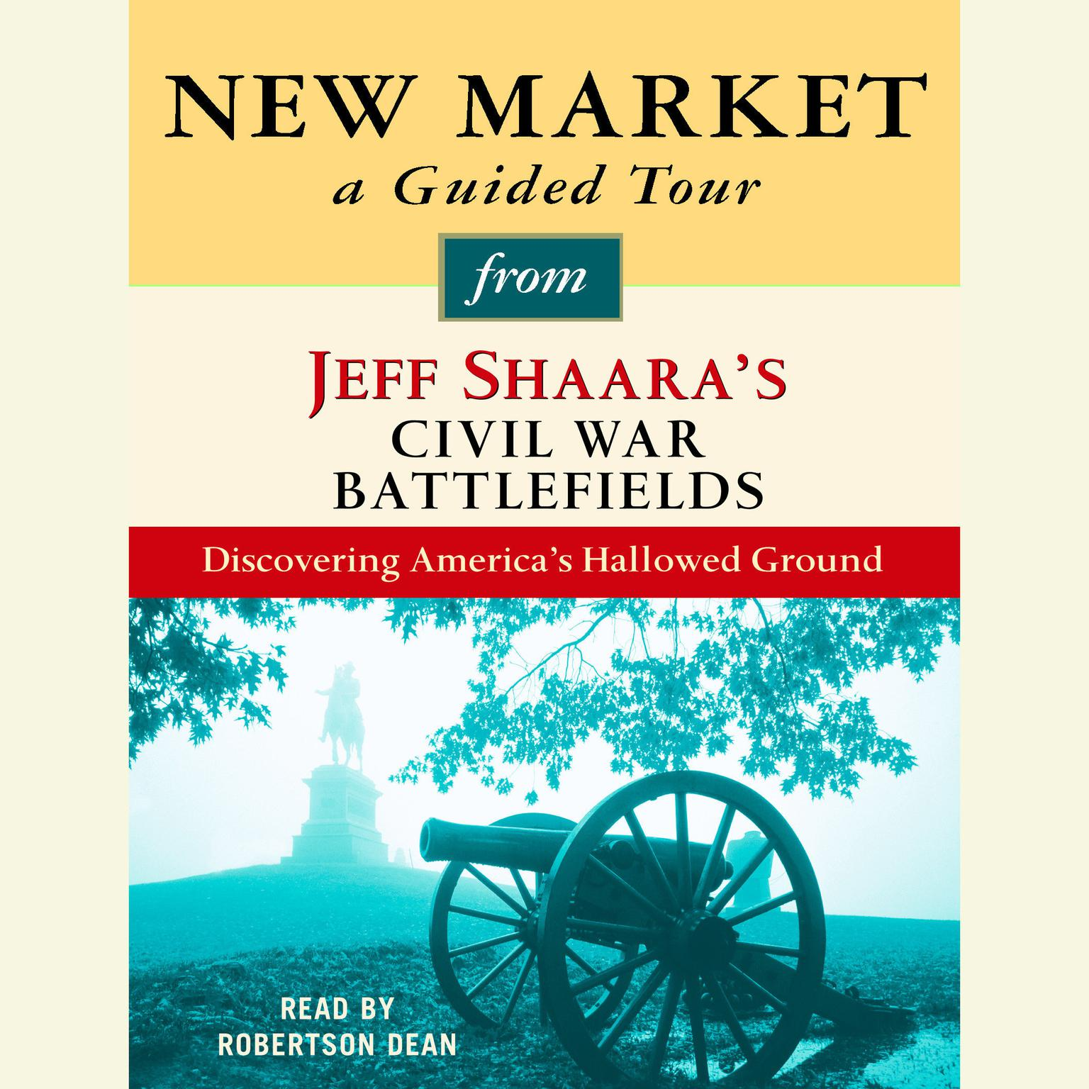 Printable New Market: A Guided Tour from Jeff Shaara's Civil War Battlefields: What happened, why it matters, and what to see Audiobook Cover Art
