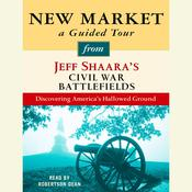 New Market: A Guided Tour from Jeff Shaaras Civil War Battlefields: What happened, why it matters, and what to see Audiobook, by Jeff Shaara