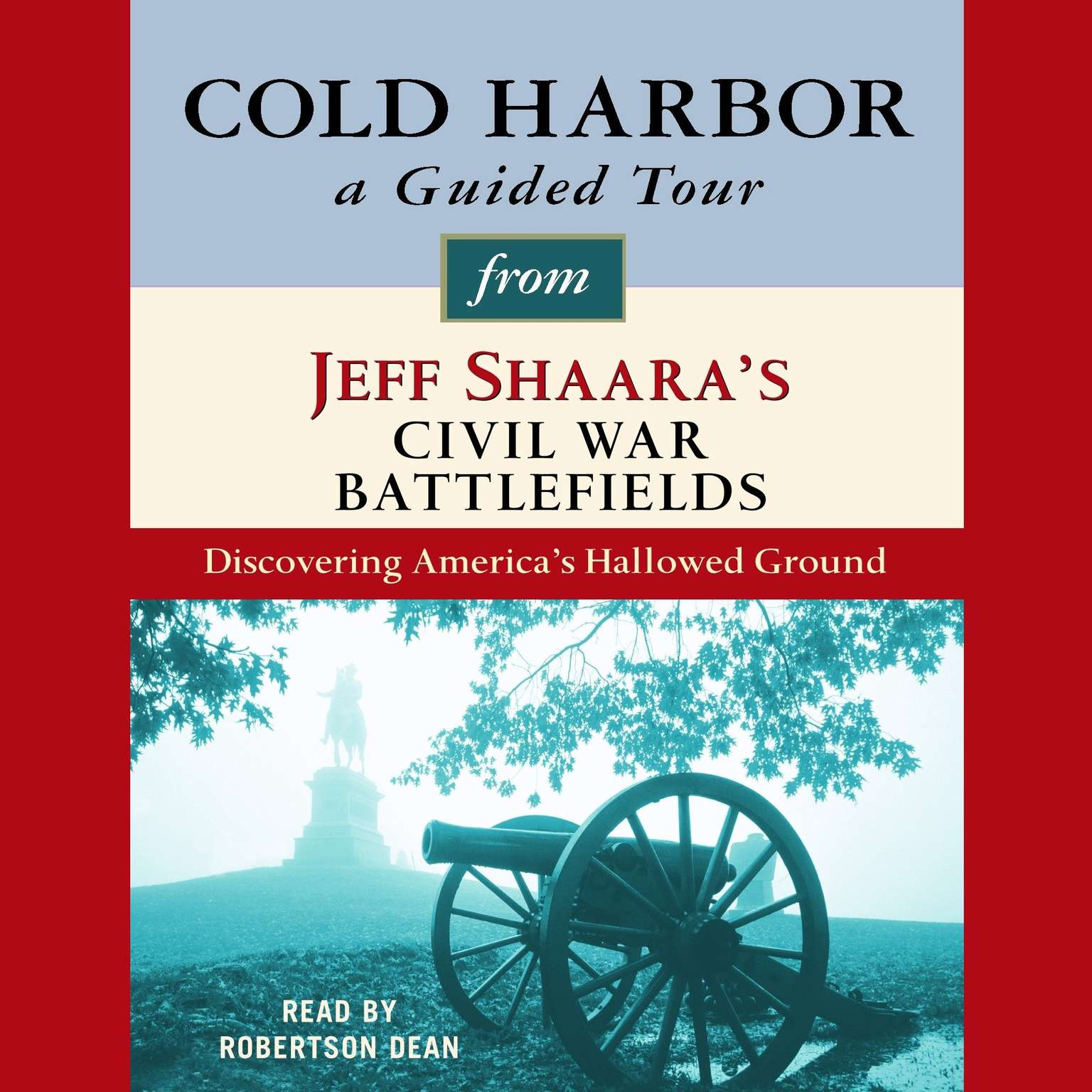 Printable Cold Harbor: A Guided Tour from Jeff Shaara's Civil War Battlefields: What happened, why it matters, and what to see Audiobook Cover Art