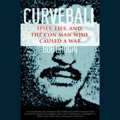 Curveball: Spies, Lies, and the Con Man Who Caused a War Audiobook, by Bob Drogin