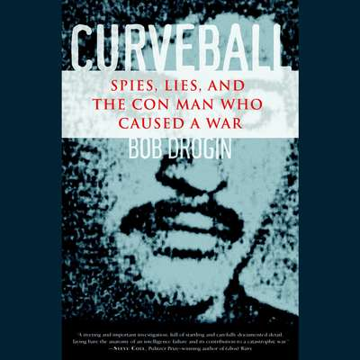 Curveball (Abridged): Spies, Lies, and the Con Man Who Caused a War Audiobook, by Bob Drogin