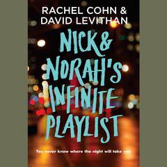 Nick & Norahs Infinite Playlist Audiobook, by Rachel Cohn, David Levithan