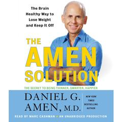 The Amen Solution: The Brain Healthy Way to Lose Weight and Keep It Off Audiobook, by Daniel G. Amen, M.D., Daniel G. Amen