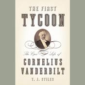 The First Tycoon: The Epic Life of Cornelius Vanderbilt, by T. J. Stiles