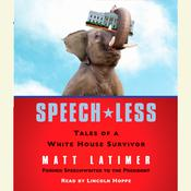 Speech-less: Tales of a White House Survivor, by Matthew Latimer