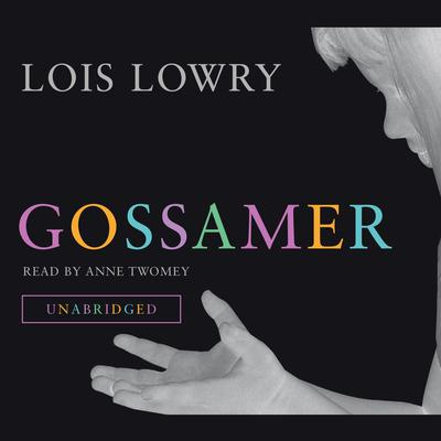 Gossamer Audiobook, by Lois Lowry