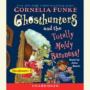 Ghosthunters and the Totally Moldy Baroness!, by Cornelia Funke