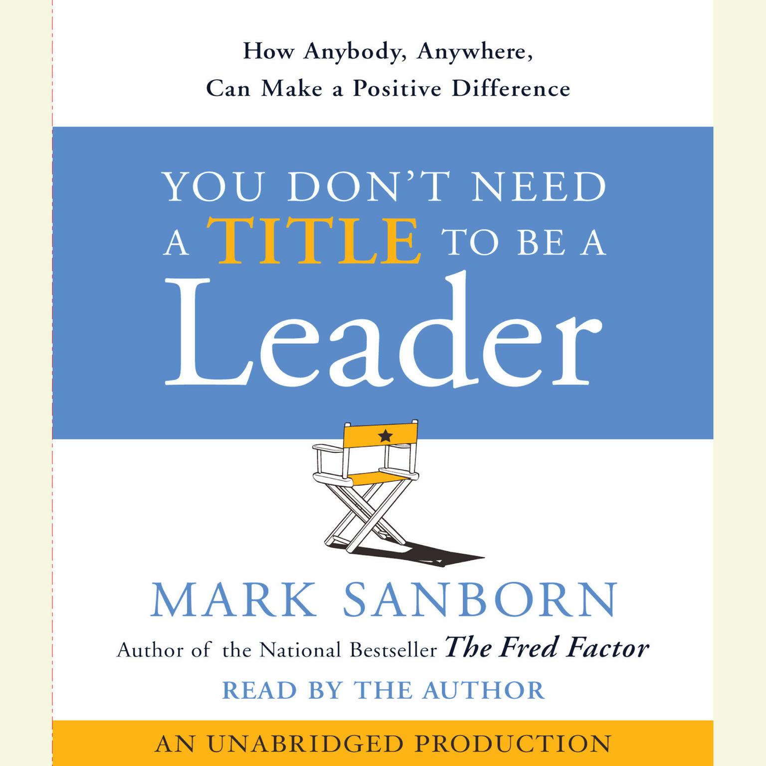 Printable You Don't Need a Title To Be a Leader: How Anyone, Anywhere, Can Make a Positive Difference Audiobook Cover Art