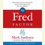 The Fred Factor: How passion in your work and life can turn the ordinary into the extraordinary Audiobook, by Mark Sanborn