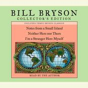 Bill Bryson Collector's Edition: Notes from a Small Island, Neither Here Nor There, and I'm a Stranger Here Myself, by Bill Bryson