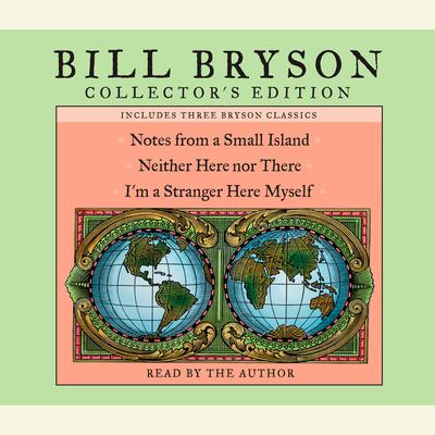 Bill Bryson Collector's Edition: Notes from a Small Island, Neither Here Nor There, and Im a Stranger Here Myself Audiobook, by Bill Bryson