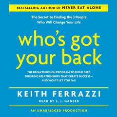 Whos Got Your Back: The Breakthrough Program to Build Deep, Trusting Relationships That Create Success--And Wont Let You Fail Audiobook, by Keith Ferrazzi