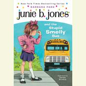 Junie B. Jones and the Stupid Smelly Bus: Junie B. Jones #1, by Barbara Park